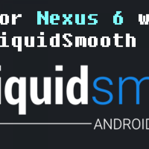 Nexus 6 LiquidSmooth v4.0 based on AOSP