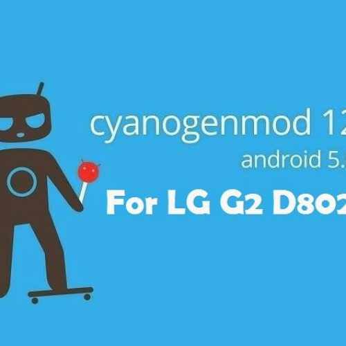 [ROM] CyanogenMod 12 ROM Android Lollipop 5.0.2 for LG G2 D802 international variant