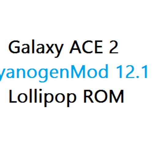 Galaxy ACE 2 CyanogenMod 12.1 Lollipop ROM i8160